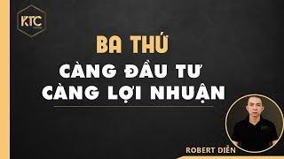 ROBERT DIỄN | 3 THỨ CÀNG ĐẦU TƯ CÀNG LỢI NHUẬN KHỦNG