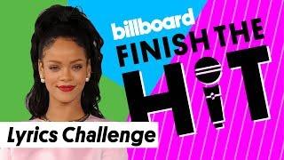 Rihanna Lyrics Challenge | Finish the Hit | Billboard