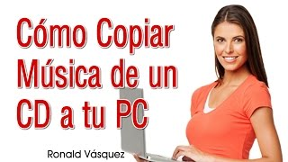 Como Copiar Musica de un CD a tu PC