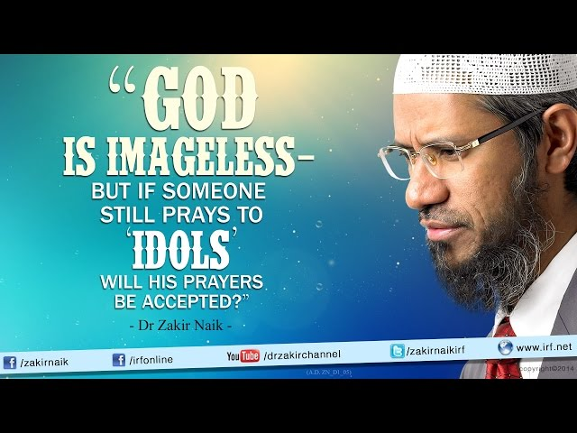 God does not have an image but if someone still prays to Idols will his prayers be accepted?