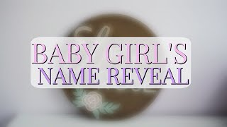 BABY GIRL'S NAME REVEAL!!