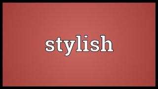 Stylish Meaning