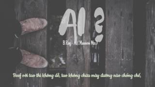[Remix] B Ray - Ai ( Massew Mix ) - Lyric Video