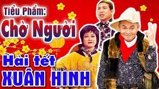 Hài Tết Xuân Hinh Mới Nhất | Chờ Người | Hài Xuân Hinh, Quang thắng - Cười Vỡ Bụng