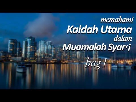 Memahami Kaidah Utama dalam Muamalah Syar'i (Bag 1) - Ustadz Muhammad Hasbi Ridhani, Lc