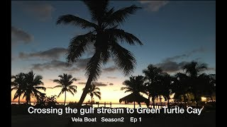 Crossing the gulf stream to Green Turtle Cay - Vela Boat - S2 Ep1
