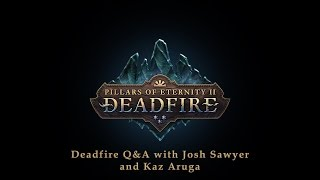 Pillars of Eternity II: Deadfire - Twitch Live Q&A Chat 5 - Featuring Josh Sawyer and Kaz Aruga