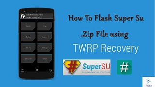 How to flash Super Su .Zip file using TWRP Recovery & Root any android device.