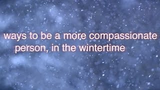 ways to be a more compassionate person, in the wintertime