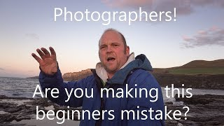 Landscape photographers! Don't make this mistake!