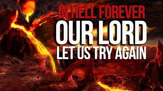"""IN HELL FOREVER – """"Our Lord… Let Us Try Again"""""""
