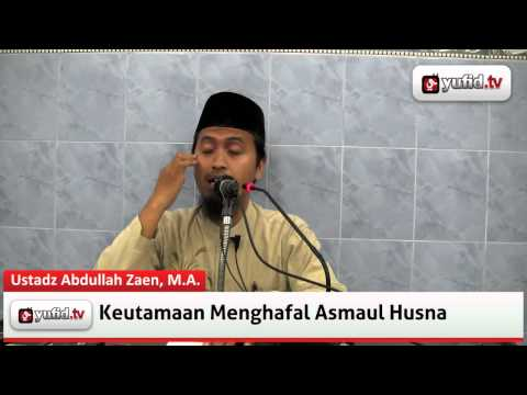 Ceramah Agama: Keutamaan Menghafal Asmaul Husna - Ustadz Abdullah Zaen, M.A.