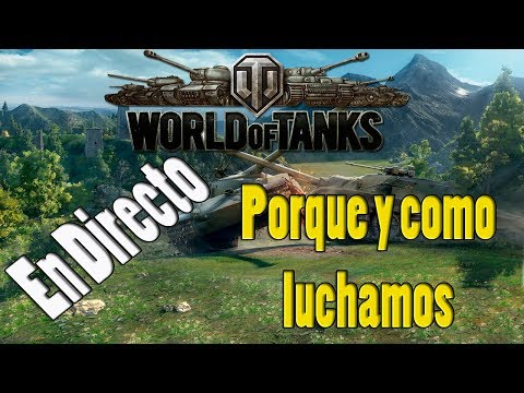 (Grabacion)LiveStreaming - World of Tanks Español - Porque y como luchamos