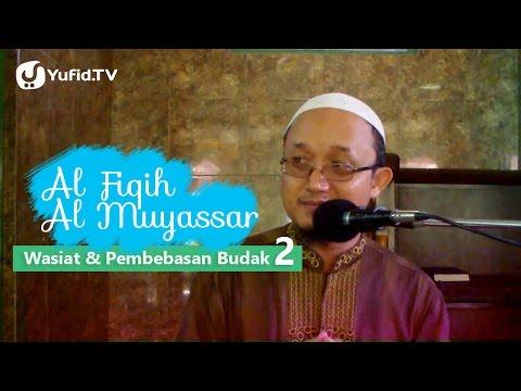 Fiqih Muyassar: Wasiat Dan Pembebasan Budak 2 - Ustadz Aris Munandar