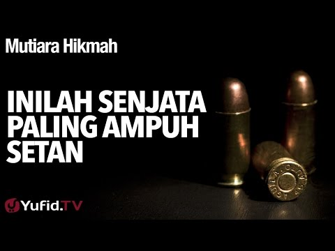 Mutiara Hikmah: Inilah Senjata Paling Ampuh Setan - Ustadz Ahmad Zainuddin, Lc.