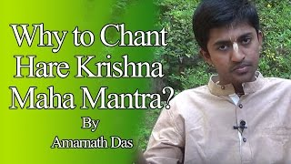 Why to Chant Hare Krishna Maha Mantra? by Amarendra Dasa