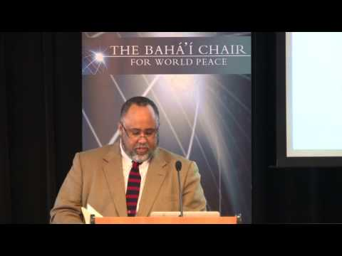 The 2014 Bahá'í Chair for World Peace: Conquering the Root Causes of Racial Prejudice (Part 1)