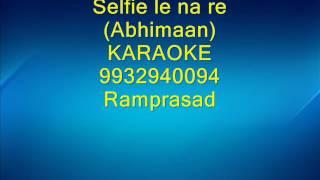 Selfie le na re karaoke - Abhimaan 9932940094