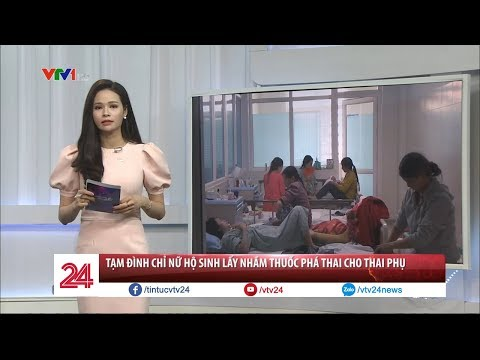 Tạm đình chỉ nữ hộ sinh lấy nhầm thuốc phá thai cho thai phụ - Tin Tức VTV24 | tin tức VTV24