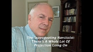 The Scapegoating Narcissist:  There's A Whole Lot Of Projection Going On