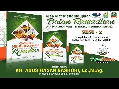 KIAT-KIAT MENGHIDUPKAN BULAN RAMADHAN ( SESI 2 ) KH. AGUS HASAN BASHORI, Lc. M.Ag