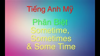 Phân Biệt Sometime & Sometimes & Some Time