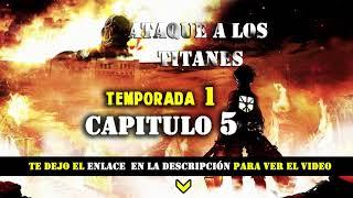 Ataque a los Titanes Capitulo 5  Temporada 1- Online