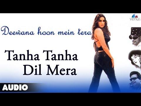 Deewana Hoon Mein Tera : Tanha Tanha Dil Mera Full Audio Song...