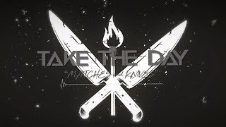 Take The Day - Matches and Knives