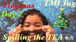 Spilling the TEA ☕️.... TMI tag | Celebrity Crush? Heart Breaks? Bestfriend? : Vlogmas Day 2