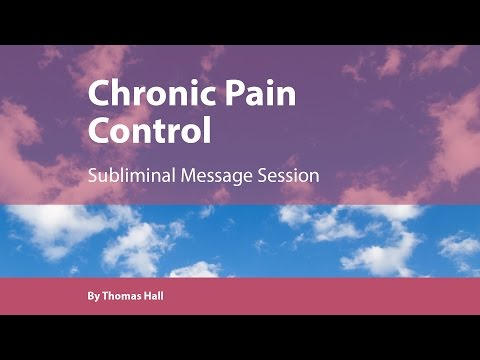 Chronic Pain Control - Subliminal Message Session - By Thomas Hall