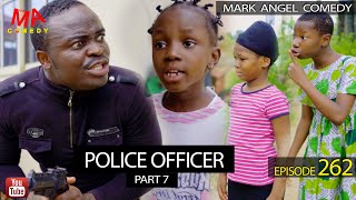 POLICE OFFICER Part 7 (Mark Angel Comedy) (Episode 262)