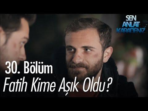 Sen Anlat Karadeniz  - Fatih Kime Aşık Oldu? - Sen Anlat Karadeniz 30. Bölüm
