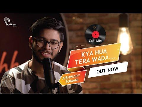 Kya Hua Tera Wada | Aishwary Somani | Parhham Cafe Mix