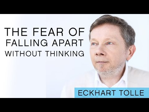 Eckhart Tolle TV: I fear my life will fall apart without thinking.
