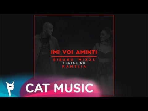 Bibanu MixXL Feat. Kamelia - Imi Voi Aminti (Official Single)