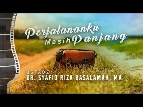 Ceramah Agama: Perjalananku Masih Panjang - Ustadz Dr. Syafiq Riza Basalamah, Lc., MA