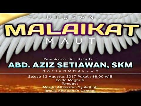 Utusan Malaikat Maut - Ustadz Abdul Aziz S, S.KM