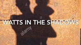 Watts in the shadows [ Part 2]