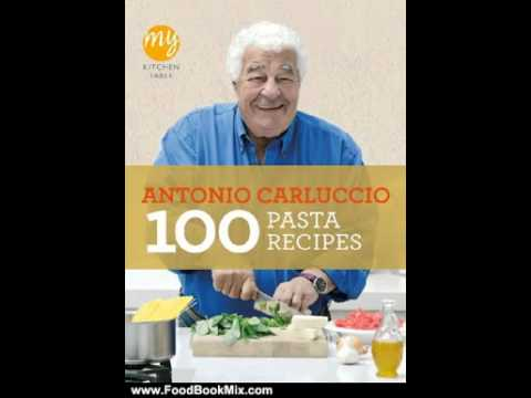 Easy Raw Food Recipes Food Book Summary: My Kitchen Table: 100 Pasta Recipes by Antonio Carluccio