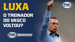 "O LUXEMBURGO VOLTOU? ""FOX Sports Rádio"" debate sobre o treinador do Vasco"