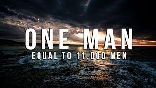 One Man Equal to 11,000 Men – Powerful Reminder