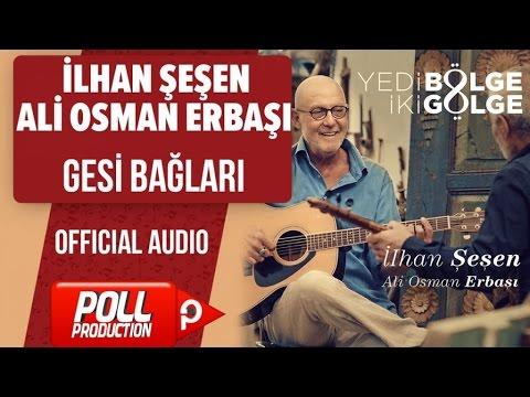 İlhan Şeşen, Ali Osman Erbaşı - Gesi Bağları - ( Official Audio )