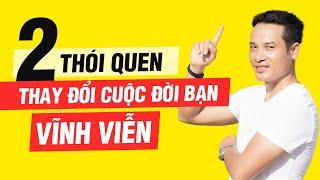 2 THÓI QUEN SẼ THAY ĐỔI CUỘC ĐỜI BẠN VĨNH VIỄN | Thai Pham
