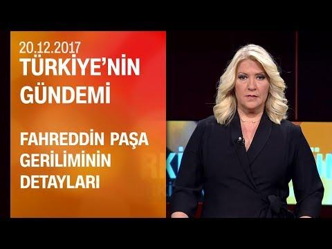 Fahreddin Paşa gerilimi Türkiye'nin Gündemi'nde tartışıldı - 20.12.2017 Çarşamba