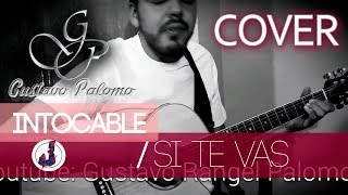 INTOCABLE - SI TE VAS // (COVER) GUSTAVO PALOMO