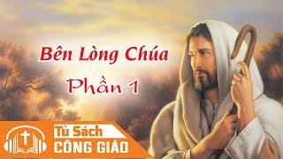 Bên Lòng Chúa - Những Điều Chúa Muốn, Hãy Đến Cùng Chúa (Phần 1)