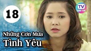 Những Cơn Mưa Tình Yêu - Tập 18 | Phim Tình Cảm Việt Nam Hay Nhất 2019