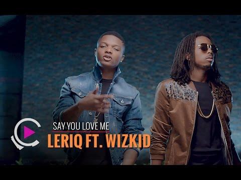 LeriQ - Say You Love Me (ft. Wizkid)