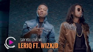 Leriq - Say You Love Me ft. Wizkid